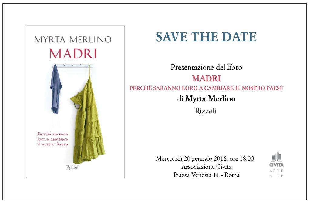 """Presentazione del libro """"Madri"""" di Myrta Merlino - 20 gennaio 2016 - ore 18 – Associazione Civita - Piazza Venezia 11 - Roma"""