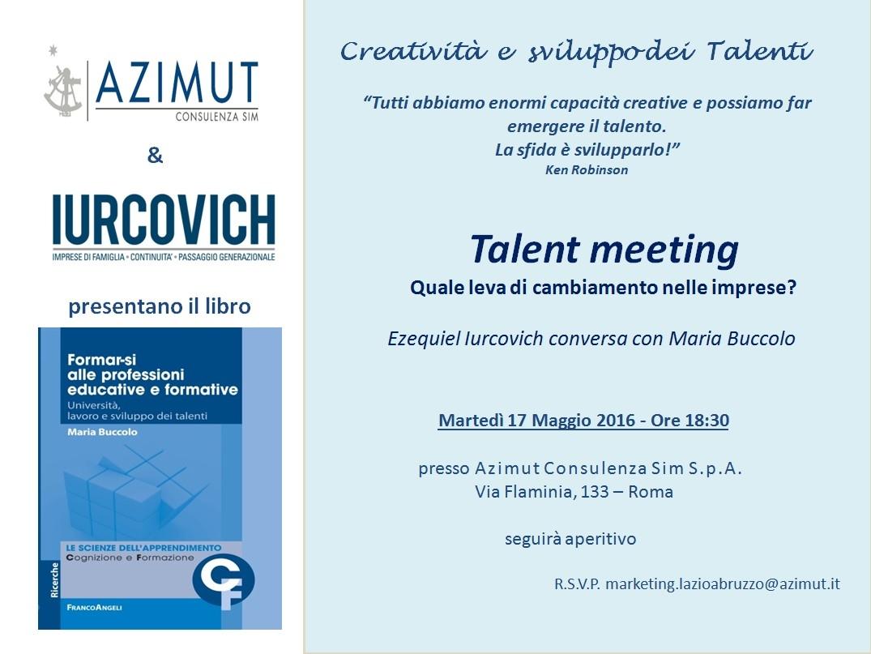 """Talent Meeting """"Quale leva di cambiamento nelle imprese"""" - 17 Maggio 2016 - ore 18.30 - sede del Gruppo Azimut - via Flaminia 133 – Roma"""