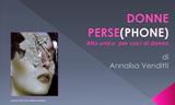 """Rappresentazione """"DONNE PERSE(PHONE): voci di donne contro la violenza sulle donne"""" di Annalisa Venditti - 30 Giugno 2016 - ore 21,00 - Casa Internazionale Delle Donne - via della Lungara, 19, Roma"""