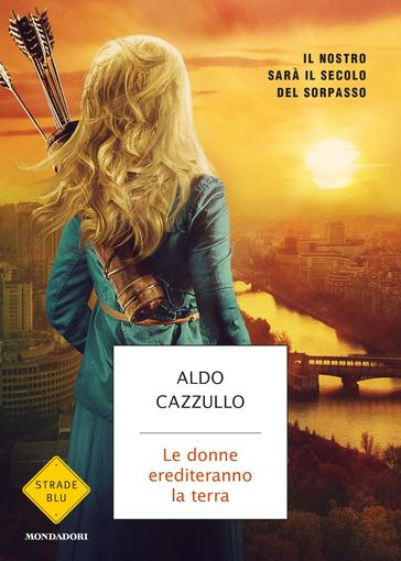 """""""Le donne erediteranno la terra"""" - Presentazione del libro di Aldo Cazzullo - 29 novembre 2016 - ore 18 - Shenker - Piazza di Spagna, 66 - Roma"""