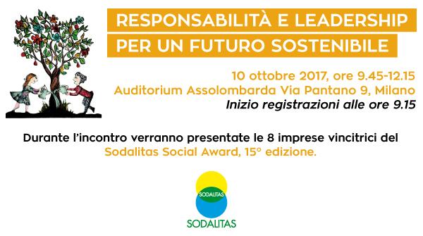 Responsabilita' e Leadership per un Futuro Sostenibile - 10 ottobre 2017 - ore 9.45-12.15 - Auditorium Assolombarda - via Pantano 9 - Milano