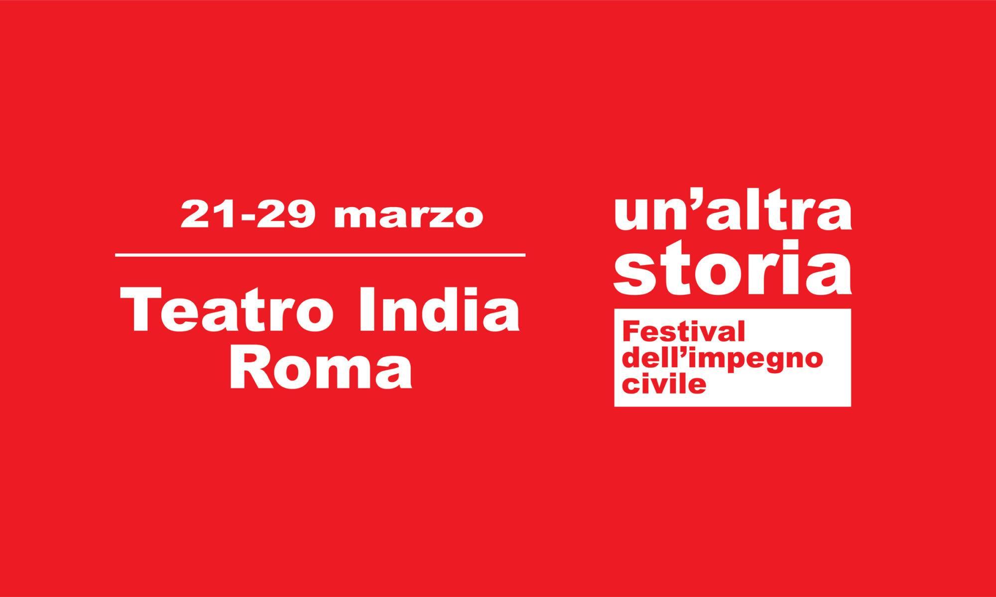 """""""Un'altra Storia"""" - Festival dell'impegno civile - Dal 21 al 29 Marzo - Teatro India di Roma"""