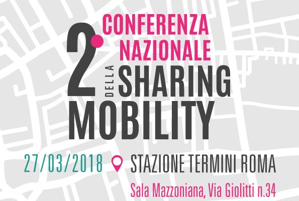 2^ Conferenza Nazionale della Sharing Mobility - 27 marzo 2018 - dalle 9 - 16.30 - Sala Mazzoniana Stazione Termini - via Giovanni Giolitti 34 - Roma