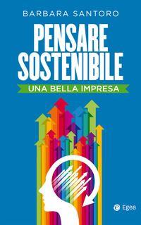 """Presentazione del libro """"Pensare Sostenibile. Una bella impresa"""" di Barbara Santoro - rinviata in da definirsi"""