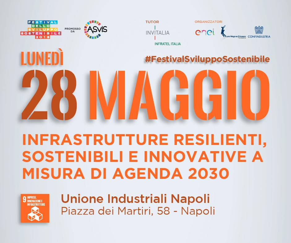 """""""Infrastrutture resilienti, sostenibili e innovative a misura di Agenda 2030"""" - 28 maggio 2018 - Ore 10 - Unione Industriali Napoli – Piazza dei Martiri, 58 - Napoli"""