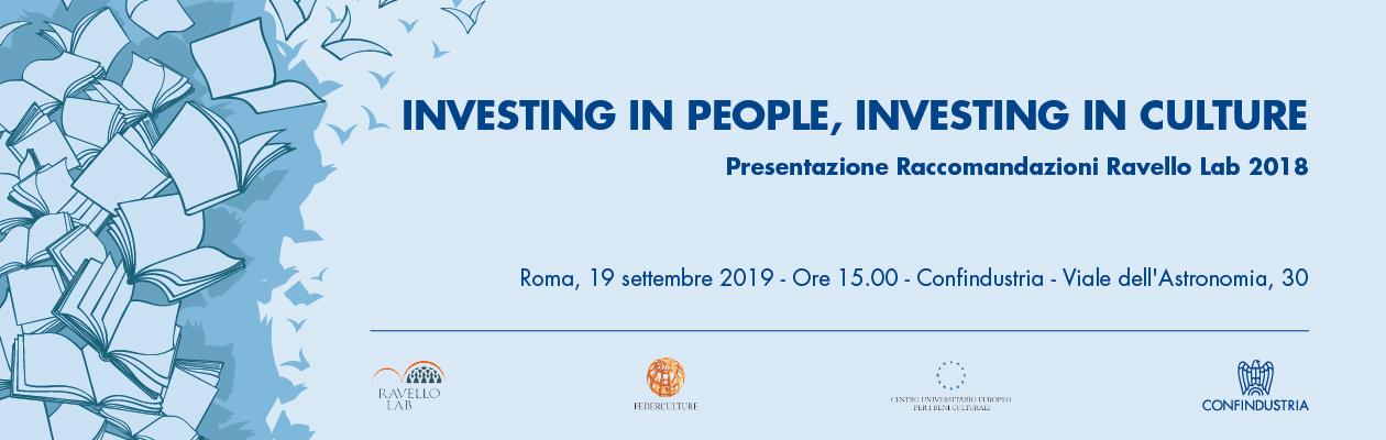 Investing In People, Investing in Culture - Presentazione Raccomandazioni Ravello Lab 2018 - 19 settembre 2019 - ore 15.00 - Confindustria - Viale dell'Astronomia 30 - Roma