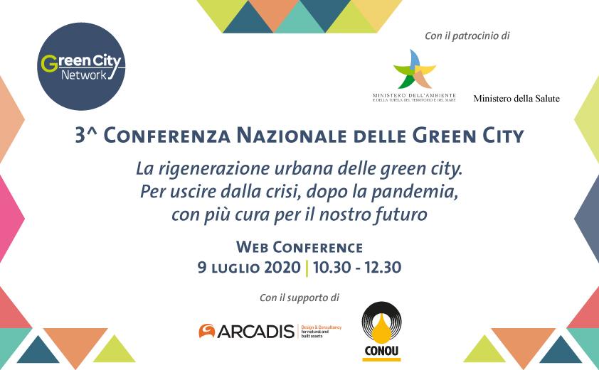 """Web Conference """"3^ Conferenza Nazionale delle Green City – La Carta per la rigenerazione urbana delle green city. Per uscire dalla crisi, dopo la pandemia, con più cura per il nostro futuro"""" - 9 luglio 2020 – ore 10.30 - 12.30"""