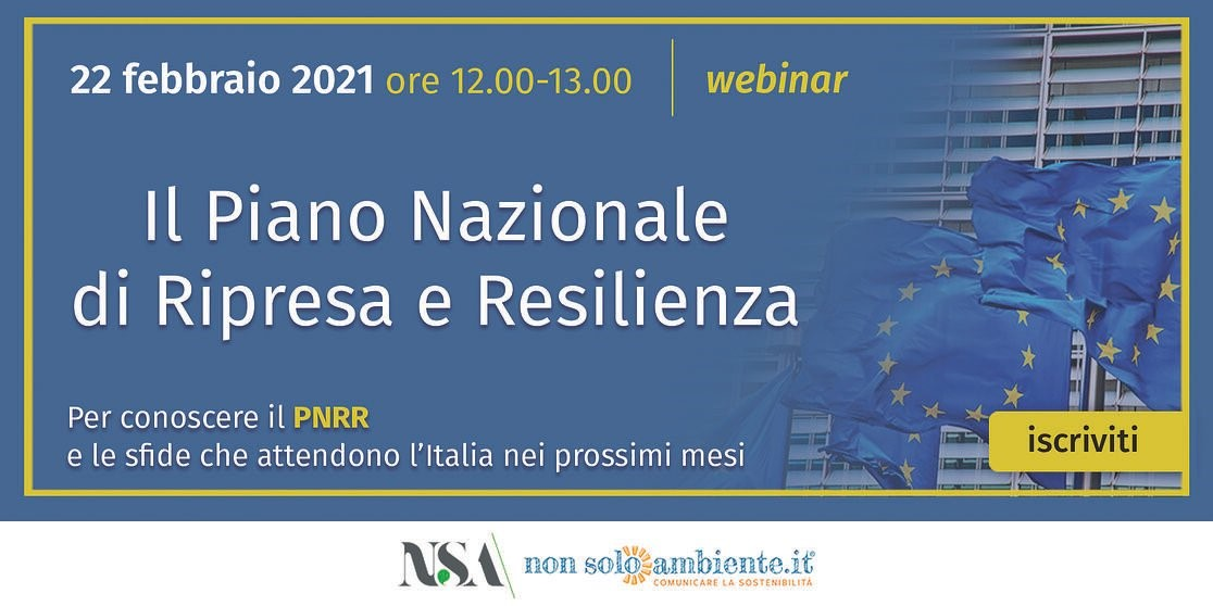 """Webinar """"Il Piano Nazionale di Ripresa e Resilienza: un'occasione unica per l'Italia"""" - 22 febbraio dalle 12 alle 13 – Nonsoloambiente.it"""