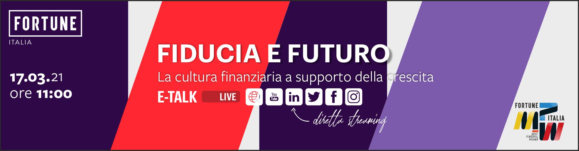 """eTalk MPW - Most Powerful Women """"Fiducia e Futuro - cultura finanziaria a supporto della crescita - 17 marzo 2021 - dalle ore 11:00 alle ore 12:00 - diretta sui canali social LinkedIn/Facebook e sul sito di Fortune"""