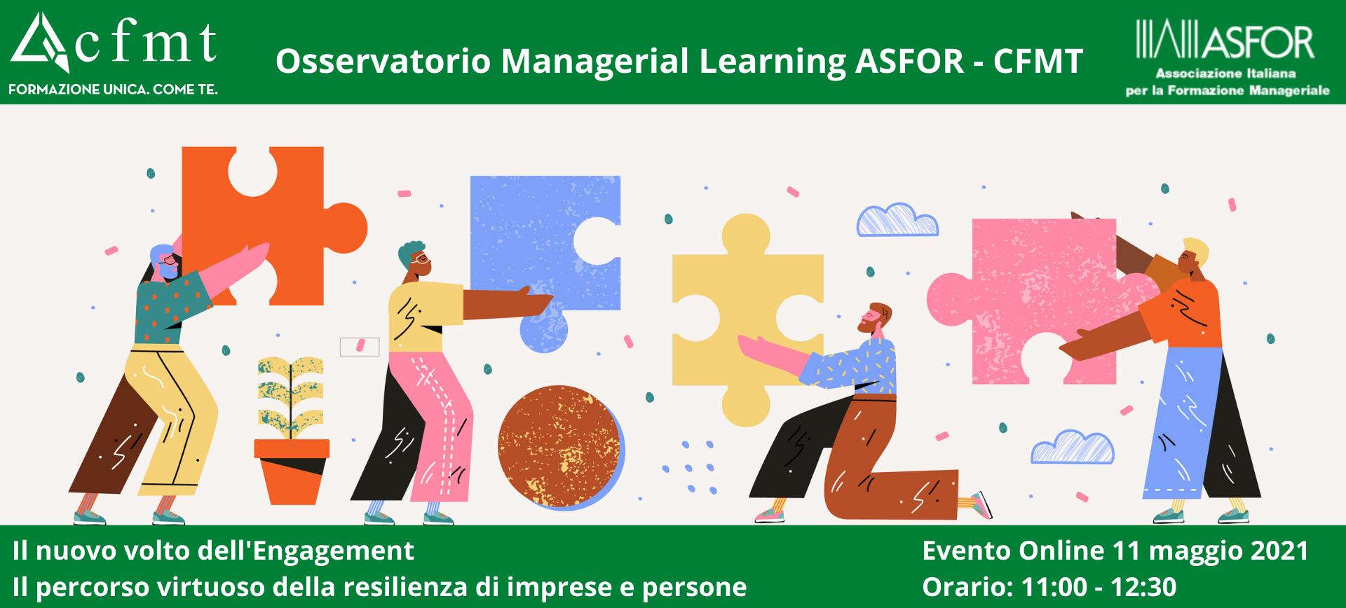 """Evento online """" Il nuovo volto dell'Engagement"""" - Presentazione ricerca dell'Osservatorio Managerial Learning ASFOR-CFMT - evento online - piattaforma CFMT - 11 maggio 2021 - orario: 11:00 - 12:30"""